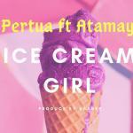MUSIC: Pertua Ft Atamayi – Ice Cream Girl