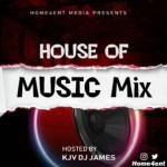 MIXTAPE: KJV DJ James – House Of Music Mix (Vol. 1)