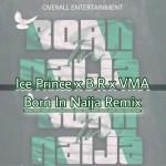 MUSIC: Ice Prince – Born in Naija [Remix] Ft. B.R x VMA