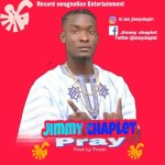 MUSIC: JIMMY CHAPLET – PRAY (PROD. FRESH)