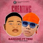 MUSIC: Banging Ft Teni – Cheating