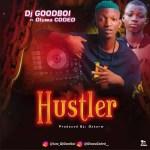 MUSIC: DJ GOODBOI FT. OLUWA CODED – HUSTLER