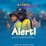 MUSIC: Bagboy Feat. Uzzylion X Olukade – Alert