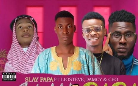 Mp3: Slay Papa ft Damcy x CEO x Lio Steve – SLAY PAPA