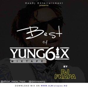 Best of Yung6ix Dj Mixtape (All Yung6ix Songs)