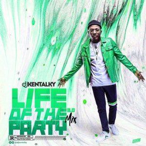 DJ Kentalky – Life Of The Party 3.0 2019 Naija Mix
