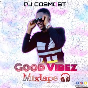 Dj Cosmost - New Music Good Vibez Mixtape