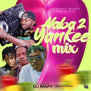 Dj Maff New Mixtape – Alaba 2 Yankee Mix