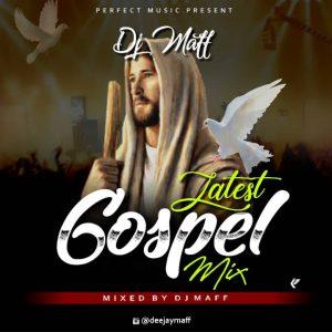 Dj Maff – Latest Gospel Mix 2020