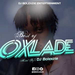 Dj Bolexzie – Best Of Oxlade Mix