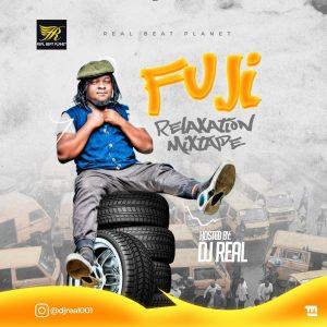 DJ Real – Fuji Relaxation Mixtape (Yoruba Fuji Mp3 Songs)
