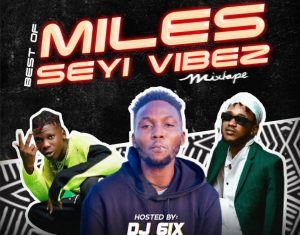 Dj six Opamefa - Best of Miles And Seyi vibez 2020