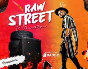 Dj Baddo – Raw Street Mixtape (Latest DJ Baddo Mix)