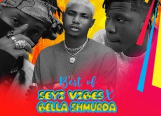 Best Of Seyi Vibez & Bella Shmurda Mixtape 2021
