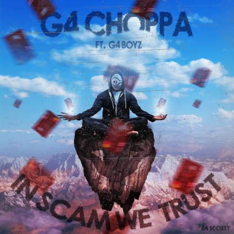 DOWNLOAD MP3: G4Choppa & G4 Boyz – In Scam We Trust(Free MP3) AUDIO 320kbps