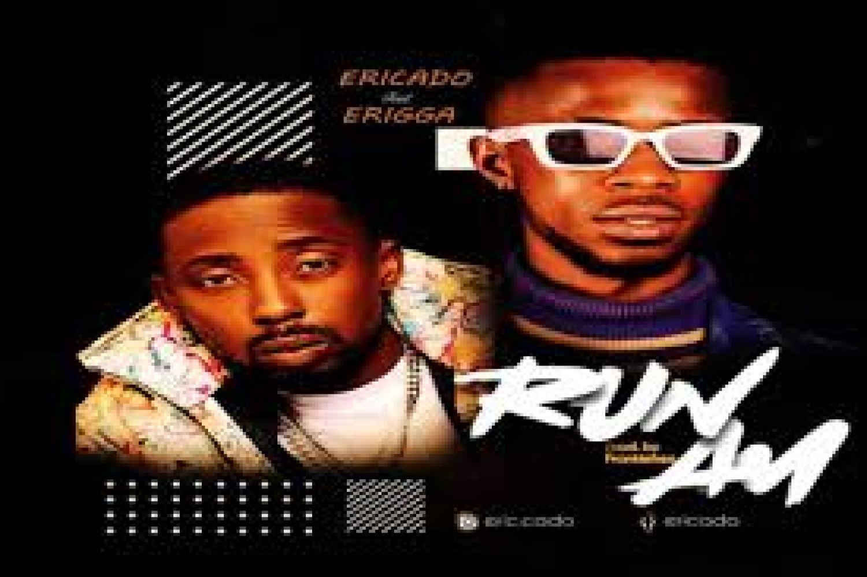 DOWNLOAD MP3: Ericado ft. Erigga – Run Am (Free MP3)AUDIO 320kbps
