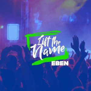 Audio: Eben - Lift The Name