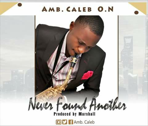 Never Found Another - Amb. Caleb