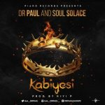 Dr Paul and Soul Solace - Kabiyesi