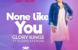 Glory Kings (Ft. Eloho Efemuai) - None Like You