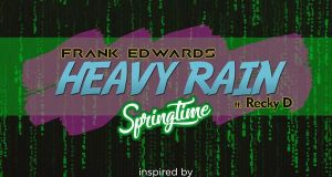 Audio: Frank Edwards (Ft. Recky D) – Heavy Rain