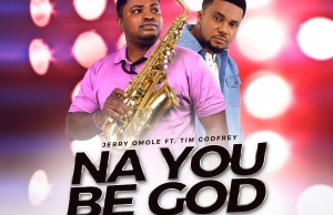 Jerry Omole - Na You Be God [Tim Godfrey Cover]