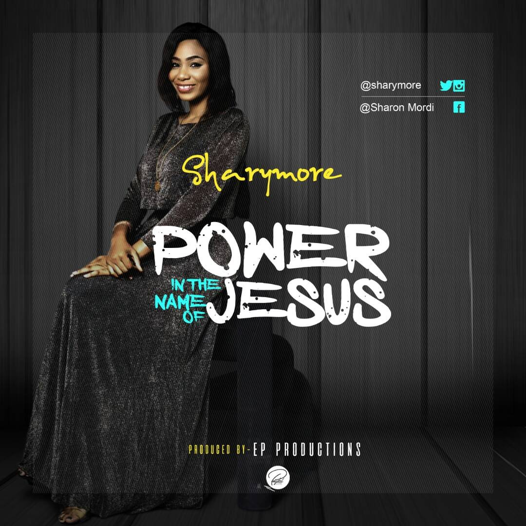 Download Mp3: Sharymore - Power In The Name Of Jesus - Naija Gospel