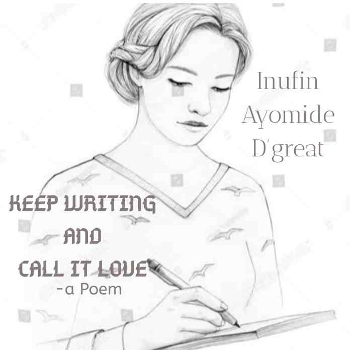 KEEP WRITING AND CALL IT LOVE - Inufin Ayomide