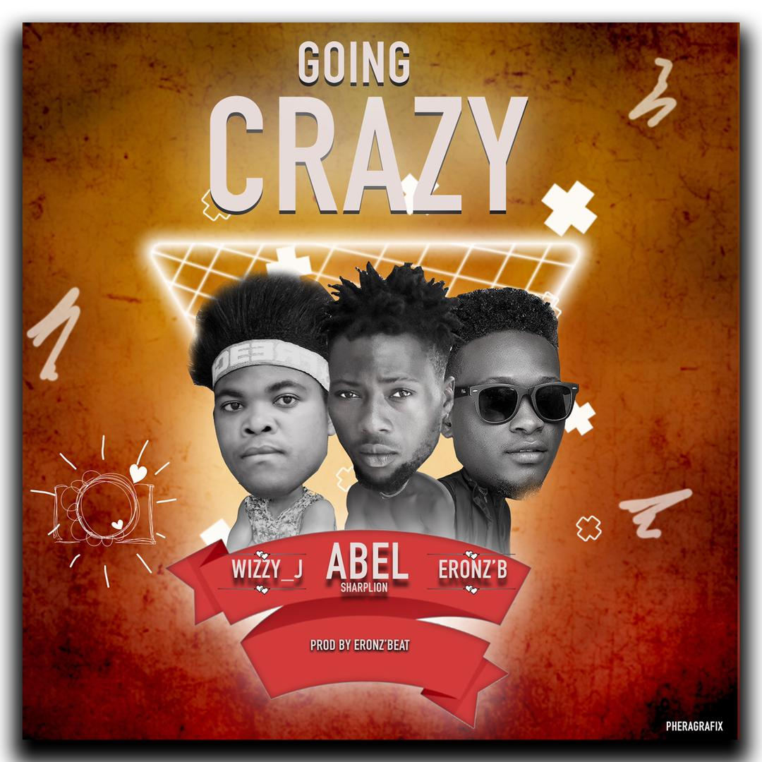 Abel Sharplion Wizzy J Eronz B Going Crazy
