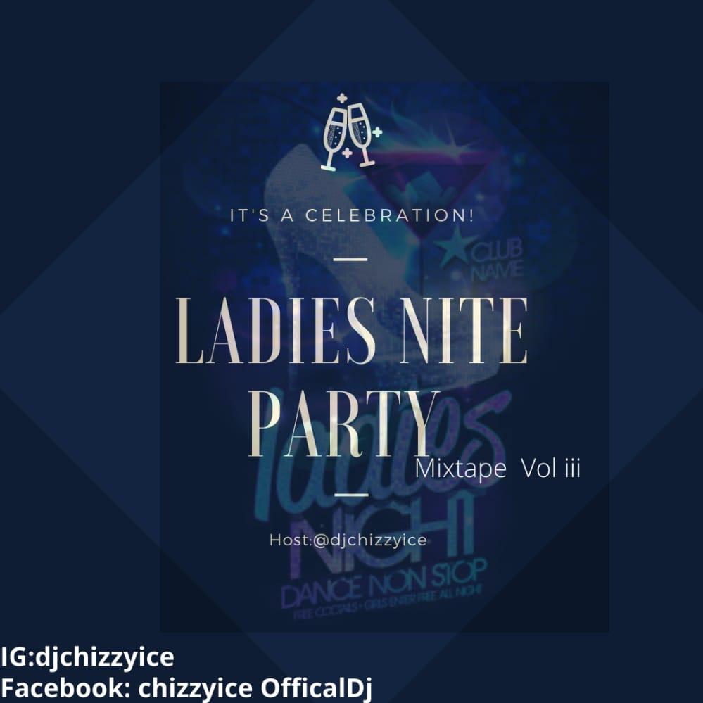 Dj Chizzy Ice Ladies Nite Party Mix Vol 3