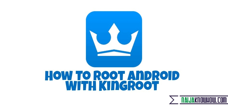 How to Root All Android Devices With Kingroot ⋆ Naijaknowhow