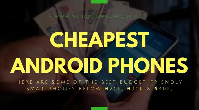 CHEAPEST ANDROID PHONES IN NIGERIA (BUDGET FRIENDLY PHONES BELOW 20K, 30K, 40K)