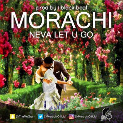 morachi-neva-let-u-go