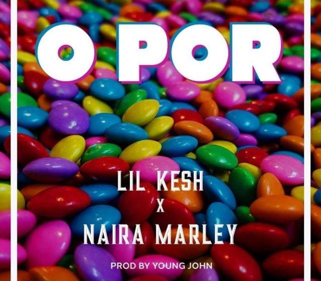 [Music] Lil Kesh Ft. Naira Marley – O Por