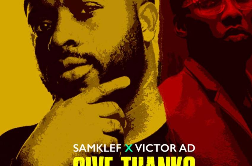[Music]Samklef ft. Victor AD – Give Thanks