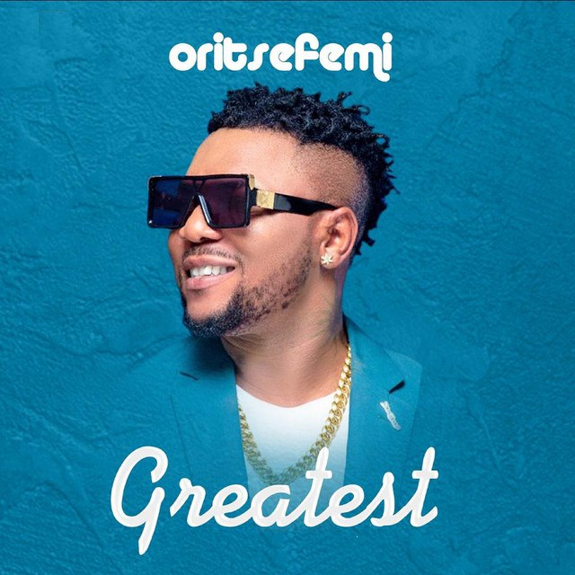 "DOWNLOAD:Oritse Femi – ""Greatest"""