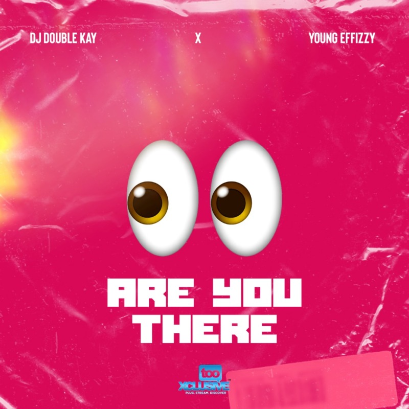 "DOWNLOAD DJ Double Kay x Yung Effissy – ""Are You There"" (Ogbeni)"