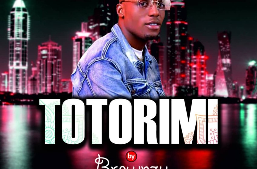 "[Music] Brownzy – ""Totorimi"