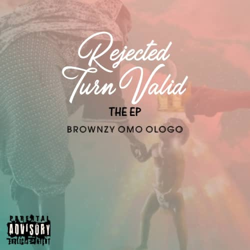 DOWNLOAD EP: BROWNZY – REJECTED TURN VALID