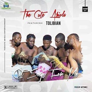 DOWNLOAD TheCuteAbiola ft. Tolibian– Cut Soap For Me