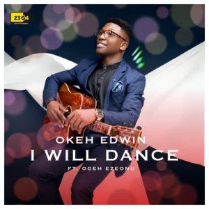 "Okeh Edwin – ""I Will Dance"""