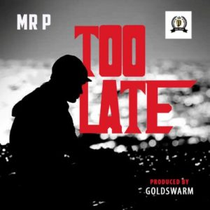 "Mr P – ""Too Late"" [Prod. GoldSwarm]"