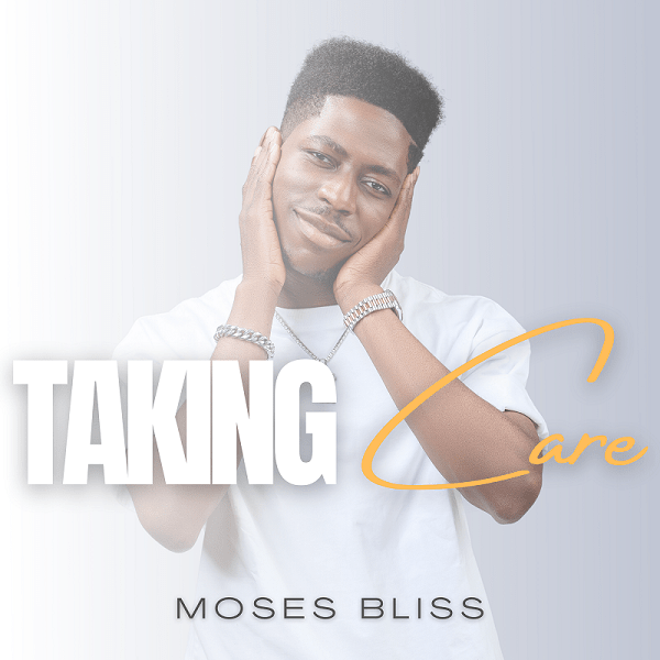 Moses bliss taking care mp3 download