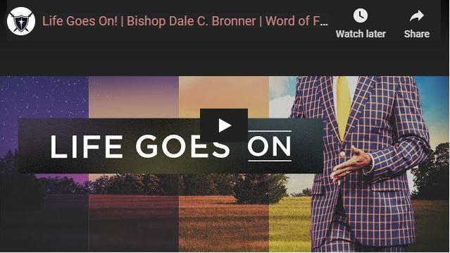 Bishop Dale C. Bronner Sermon - Life Goes On - Sunday April 26