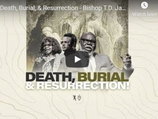 Bishop TD Jakes Sermon - The Death Burial and Resurrection