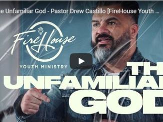 Pastor Drew Castillo Message - The Unfamiliar God