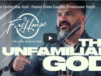 Pastor Drew Castillo Message - The Unfamiliar God