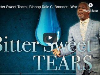 Bishop Dale Bronner Sermon - Bitter Sweet Tears