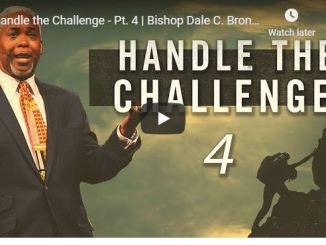 Bishop Dale Bronner Sermon - Handle the Challenge - Part 4 - May 2020