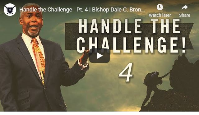 Bishop Dale Bronner Sermon - Handle the Challenge - Part 4 - May 2020
